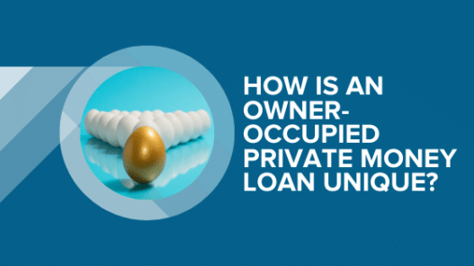 How Is an Owner-Occupied Private Money Loan Unique