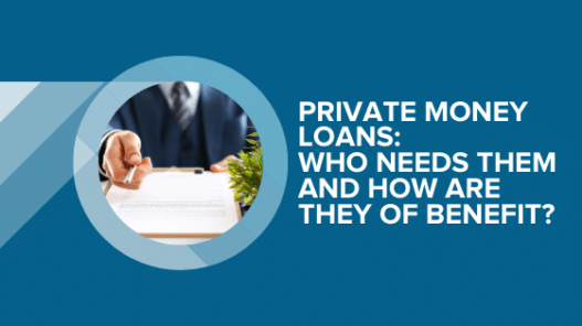 Private Money Loans: Who Needs Them and How Are They of Benefit?